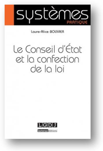 Le Conseil d'Etat et la confection de la loi par Laure-Alice Bouvier, docteur en droit.